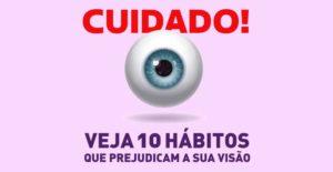 10 hábitos que prejudicam a visão.